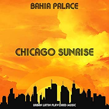 Chicago Sunrise: Urban Latin Flavored Music