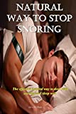 NATURAL WAY TO STOP SNORING: The effective natural way to deal with snoring