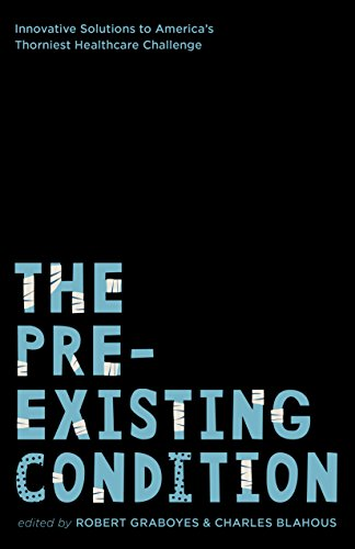 The Pre-existing Condition: Innovative Solutions to America's Thorniest Healthcare Challenge (English Edition)