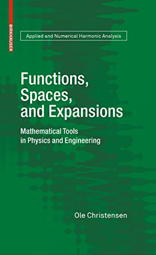Functions, Spaces, and Expansions: Mathematical Tools in Physics and Engineering (Applied and Numerical Harmonic Analysis) (English Edition)