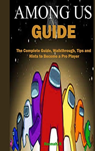 Among Us Guide: The Complete Guide, Walkthrough, Tips and Hints to Become a Pro Player