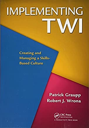 Implementing TWI: Creating and Managing a Skills-Based Culture by Patrick Graupp Robert J. Wrona(2010-11-03)