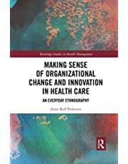 Making Sense of Organizational Change and Innovation in Health Care: An Everyday Ethnography