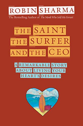 The Saint, the Surfer, and the CEO: A Remarkable Story About Living Your Heart's Desires (English Edition)