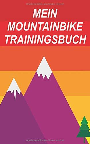 Mein Mountainbike Trainingsbuch: Dokumentiere deine Mountainbike oder Downhill Touren und Ausflüge; Verbessere deine Fitness und Ausdauer