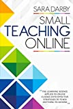 Small Teaching Online: The Learning Science Applied to Online Classes with Effective Strategies to Teach Anything to Anyone