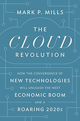 The Cloud Revolution: How the Convergence of New Technologies Will Unleash the Next Economic Boom and A Roaring 2020s