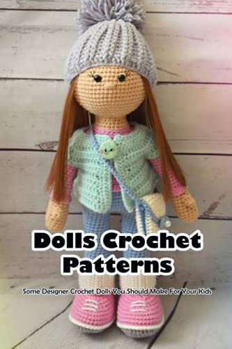 Dolls Crochet Patterns: Some Designer Crochet Dolls You Should Make For Your Kids: How To Crochet A Simple Doll