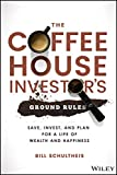 The Coffeehouse Investor's Ground Rules: Save, Invest, and Plan for a Life of Wealth and Happiness