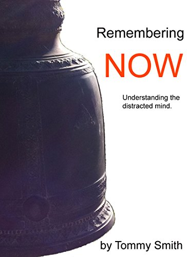 Remembering Now: Understanding the Distracted Mind (English Edition)
