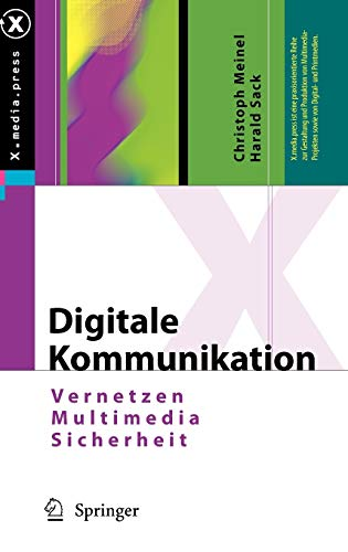 Digitale Kommunikation: Vernetzen, Multimedia, Sicherheit (X.media.press)