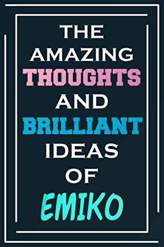 The Amazing Thoughts And Brilliant Ideas Of Emiko: Blank Lined Notebook | Personalized Name Gifts