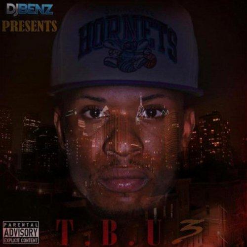 T.B.U 3 (Hosted By DJ Benz)