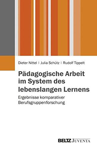 Pädagogische Arbeit im System des lebenslangen Lernens: Ergebnisse komparativer Berufsgruppenforschung