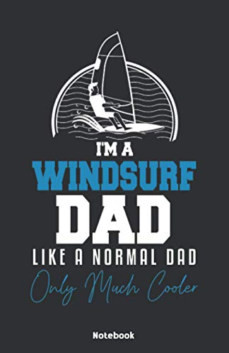 Im a Windsurf Dad like a normal Dad only much cooler Notebook: Notebook 5,5x8,5