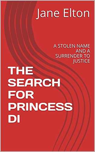 Book: THE SEARCH FOR PRINCESS DI - A STOLEN NAME AND A SURRENDER TO JUSTICE (ROLAND WILLIAMS, INVESTIGATIVE REPORTER Book 2) by Jane Elton