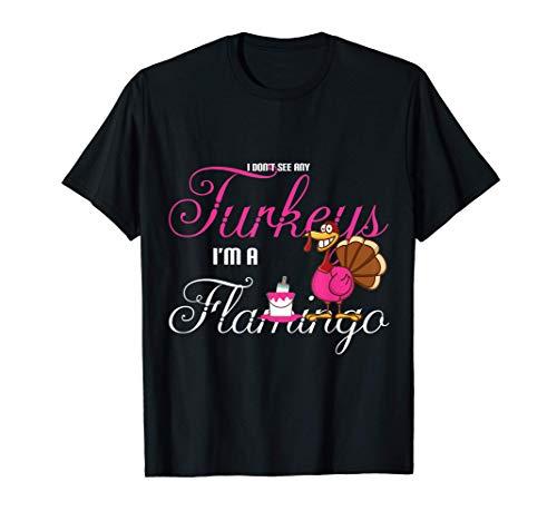 No veo ningún pavo Soy un flamenco Día de Acción de Gracias Camiseta