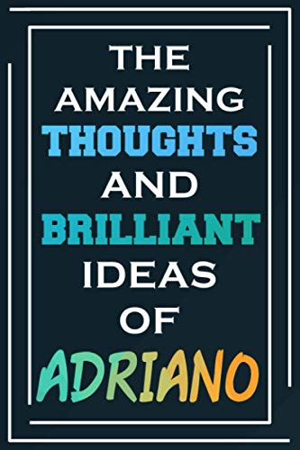 The Amazing Thoughts And Brilliant Ideas Of Adriano: Blank Lined Notebook | Personalized Name Gifts