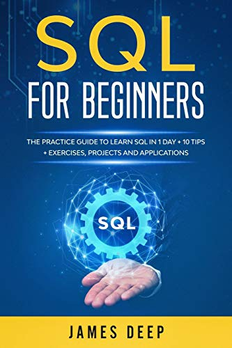 SQL for Beginners: The Practice Guide to Learn SQL in 1 Day + 10 Tips + Exercises, Projects, and Applications