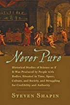 Never Pure: Historical Studies of Science as if It Was Produced by People with Bodies, Situated in Time, Space, Culture, a...