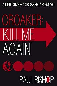 Croaker: Kill Me Again (Fey Croaker Book 1) by [Paul Bishop]