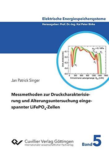 Messmethoden zur Druckcharakterisierung und Alterungsuntersuchung eingespannter LiFePO4-Zellen (Elektrische Energiespeichersysteme)