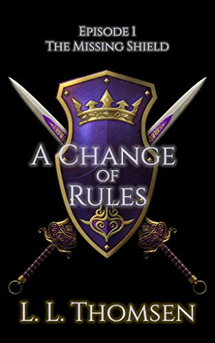 A Change of Rules: The Missing Shield, Episode 1 - Literary Concept Fantasy (English Edition)