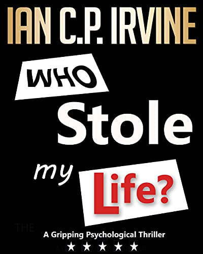 Who Stole My Life? : A Gripping Psychological Thriller (' What If ?' Page Turning Gripping Psychological Thriller Series Book 1) (English Edition)