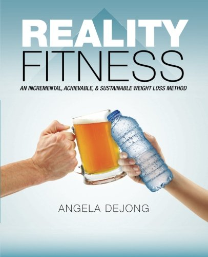 Reality Fitness: An Incremental, Achievable, & Sustainable Weight Loss Method