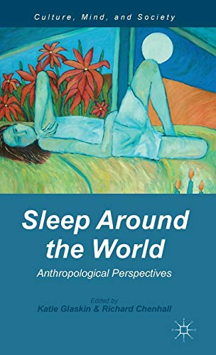 Sleep Around the World: Anthropological Perspectives (Culture, Mind, and Society)