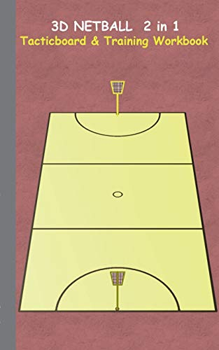 3D Netball 2 in 1 Tacticboard and Training Book: Tactics/strategies/drills for trainer/coaches, notebook, training, exercise, exercises, drills, ... sport club, play moves, coaching instruction,