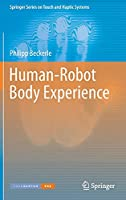 Human-Robot Body Experience (Springer Series on Touch and Haptic Systems)
