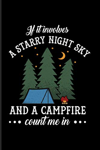 If It Involves A Starry Night Sky And A Campfire Count Me In: 2021 Planner | Weekly & Monthly Pocket Calendar | 6x9 Softcover Organizer | Funny Camping Quote & Wilderness And Camping Gift
