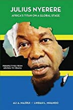 Julius Nyerere, Africa's Titan on a Global Stage : Perspectives from Arusha to Obama(Hardback) - 2013 Edition