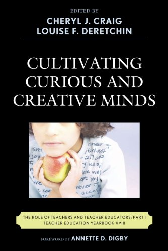 Cultivating Curious and Creative Minds: The Role of Teachers and Teacher Educators, Part I (Teacher Education Yearbook Book 18) (English Edition)