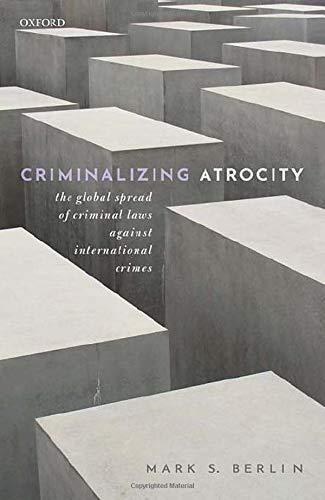 Criminalizing Atrocity: The Global Spread of Criminal Laws against International Crimes