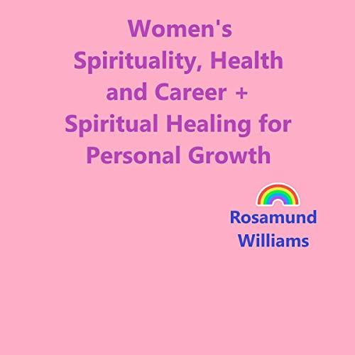 Women's Spirituality, Health, and Career + Spiritual Healing for Personal Growth audiobook cover art