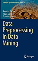Data Preprocessing in Data Mining (Intelligent Systems Reference Library (72))
