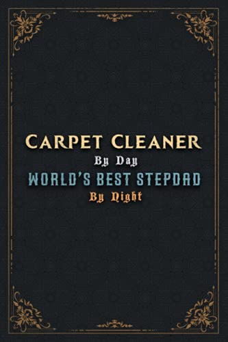 Carpet Cleaner Notebook Planner - Carpet Cleaner By Day World's Best Stepdad By Night Jobs Title Cover Journal: Money, Over 100 Pages, Hour, Journal, Budget, Daily, Goal, A5, 6x9 inch, 5.24 x 22.86 cm