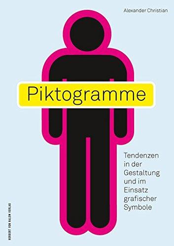 Piktogramme: Tendenzen in der Gestaltung und im Einsatz grafischer Symbole