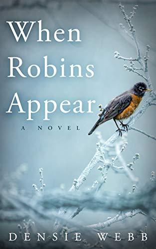 When Robins Appear by [Densie Webb]