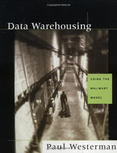 Data Warehousing: Using the Wal-Mart Model (The Morgan Kaufmann Series in Data Management Systems) (English Edition)