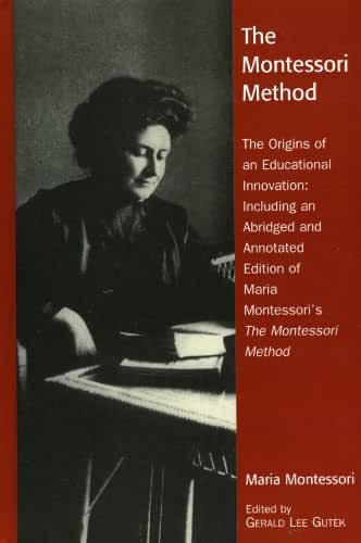 The Montessori Method: The Origins of an Educational Innovation: Including an Abridged and Annotated Edition of Maria Montessori's The Montessori Method (English Edition)