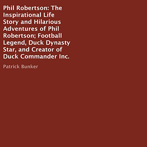 Phil Robertson     The Inspirational Life Story and Hilarious Adventures of Phil Robertson; Football Legend, Duck Dynasty Star, and Creator of Duck Commander Inc.              By:                                                                                                                                 Patrick Bunker                               Narrated by:                                                                                                                                 Rick Lillard                      Length: 42 mins     Not rated yet     Overall 0.0