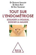 Tout sur l'endometriose - Soulager la douleur, soigner la maladie de Delphine LHUILLERY