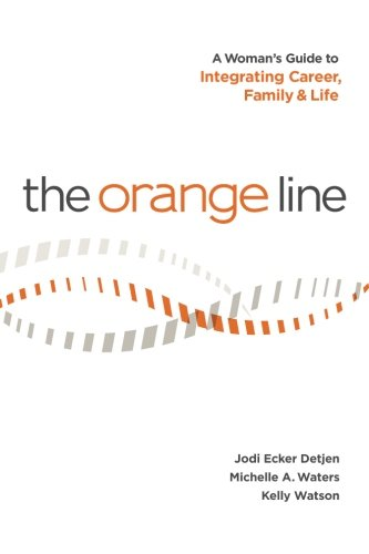 The Orange Line: A Women's Guide to integrating Career, Family, and Life