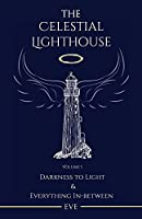 The Celestial Lighthouse -Vol I: Darkness to Light & Everything in Between