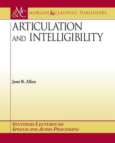Compare Textbook Prices for Articulation and Intelligibility Synthesis Lectures on Speech and Audio Processing  ISBN 9781598290080 by Allen, Jont B.
