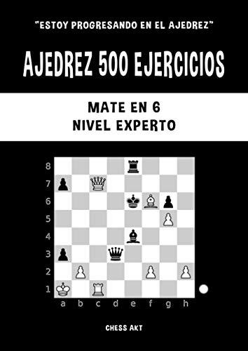 Ajedrez 500 ejercicios, Mate en 6, Nivel Experto: Resuelve problemas de ajedrez y mejora tus habilidades tácticas de ajedrez (Estoy progresando en el ajedrez)
