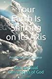 Your Earth Is Shifting on Its Axis: Prophecies and guidance by Aka, spiritual messengers of God (The Great Sword series)